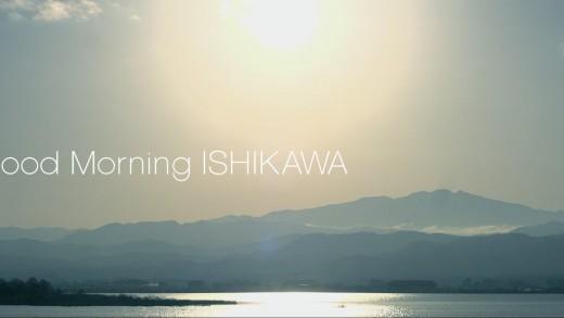 Good Morning ISHIKAWA